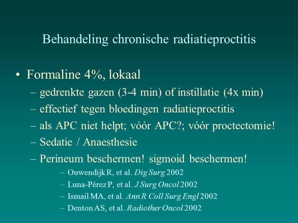 Behandeling chronische radiatieproctitis Formaline 4%, lokaal –gedrenkte gazen (3-4 min) of instillatie (4x min) –effectief tegen bloedingen radiatiep