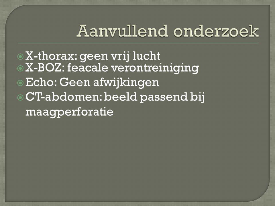  X-thorax: geen vrij lucht  X-BOZ: feacale verontreiniging  Echo: Geen afwijkingen  CT-abdomen: beeld passend bij maagperforatie
