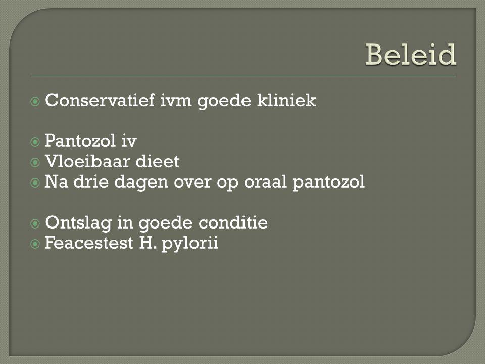  Conservatief ivm goede kliniek  Pantozol iv  Vloeibaar dieet  Na drie dagen over op oraal pantozol  Ontslag in goede conditie  Feacestest H. py