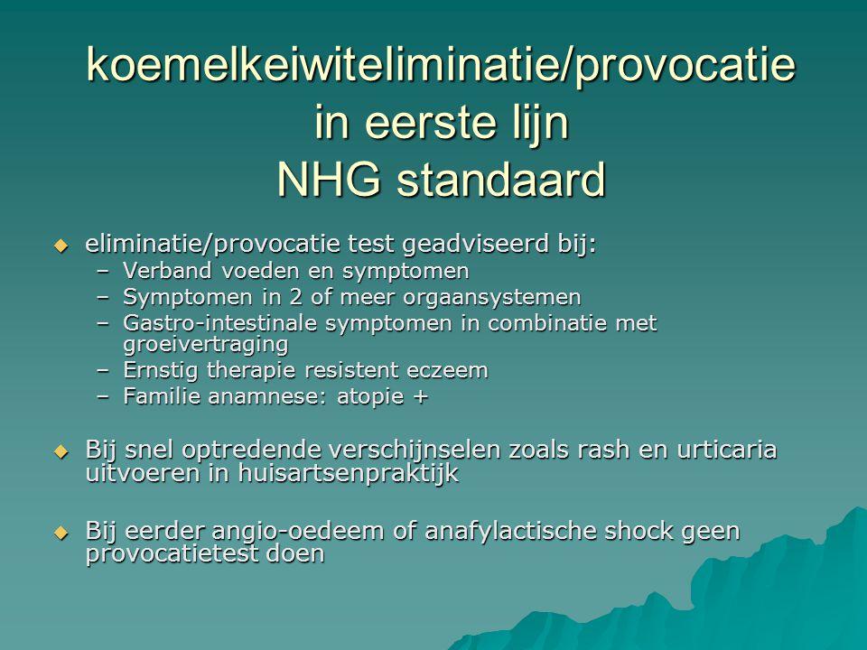 koemelkeiwiteliminatie/provocatie in eerste lijn NHG standaard  eliminatie/provocatie test geadviseerd bij: –Verband voeden en symptomen –Symptomen i