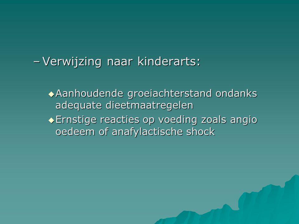 –Verwijzing naar kinderarts:  Aanhoudende groeiachterstand ondanks adequate dieetmaatregelen  Ernstige reacties op voeding zoals angio oedeem of anafylactische shock