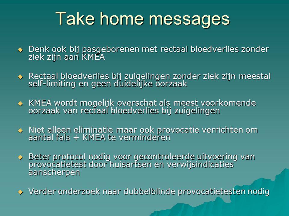 Take home messages  Denk ook bij pasgeborenen met rectaal bloedverlies zonder ziek zijn aan KMEA  Rectaal bloedverlies bij zuigelingen zonder ziek z