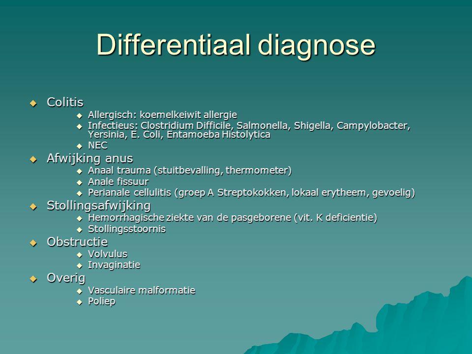 Differentiaal diagnose  Colitis  Allergisch: koemelkeiwit allergie  Infectieus: Clostridium Difficile, Salmonella, Shigella, Campylobacter, Yersini