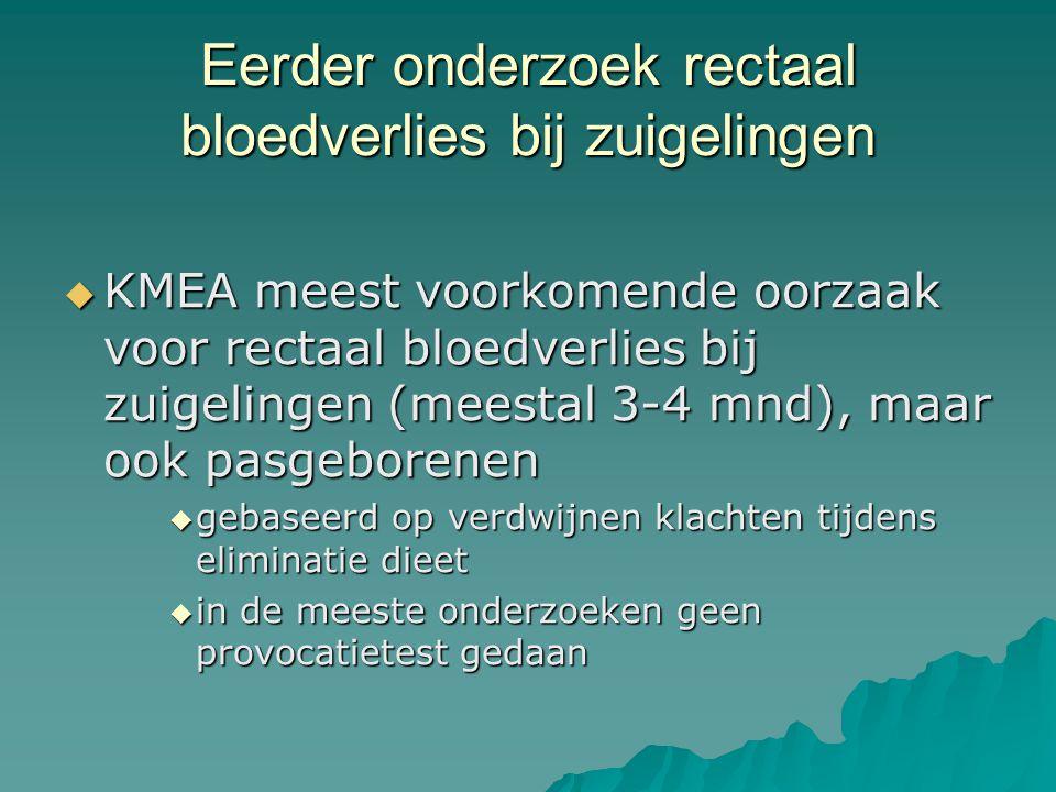 Eerder onderzoek rectaal bloedverlies bij zuigelingen  KMEA meest voorkomende oorzaak voor rectaal bloedverlies bij zuigelingen (meestal 3-4 mnd), maar ook pasgeborenen  gebaseerd op verdwijnen klachten tijdens eliminatie dieet  in de meeste onderzoeken geen provocatietest gedaan