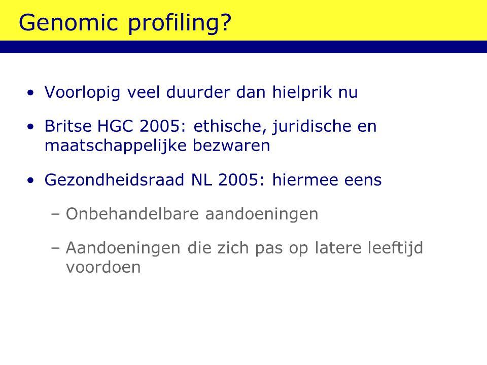 Genomic profiling? Voorlopig veel duurder dan hielprik nu Britse HGC 2005: ethische, juridische en maatschappelijke bezwaren Gezondheidsraad NL 2005:
