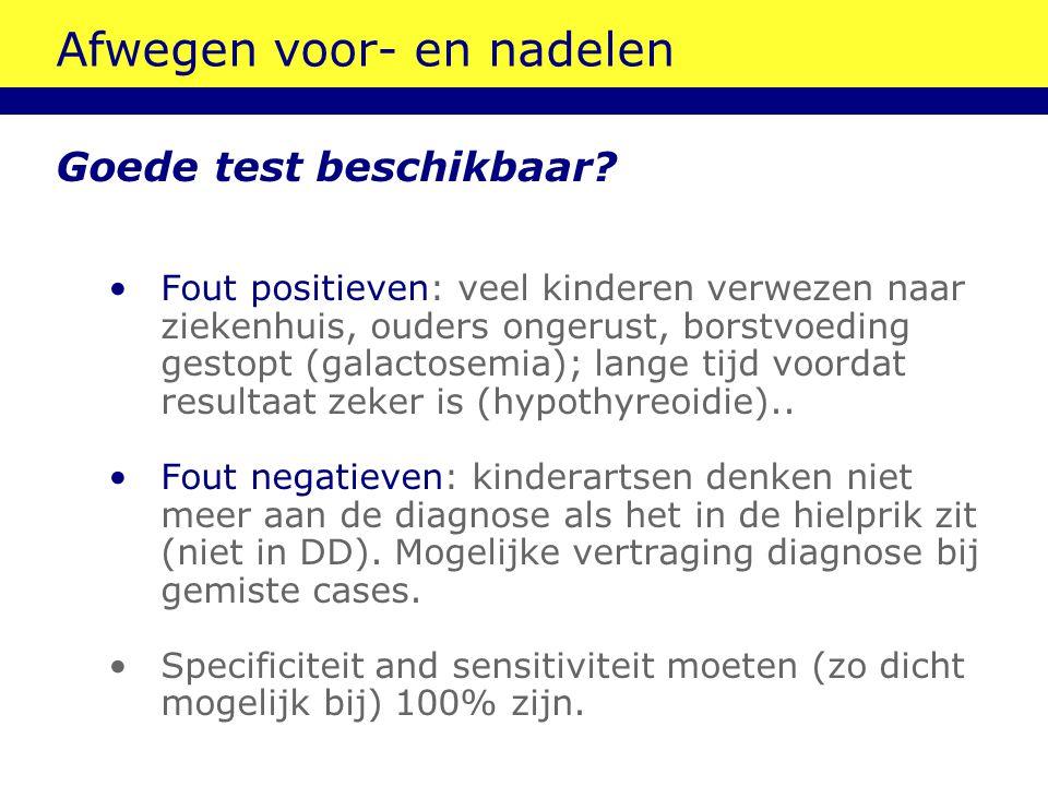 Afwegen voor- en nadelen Goede test beschikbaar? Fout positieven: veel kinderen verwezen naar ziekenhuis, ouders ongerust, borstvoeding gestopt (galac