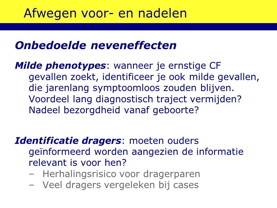 Afwegen voor- en nadelen Onbedoelde neveneffecten Milde phenotypes: wanneer je ernstige CF gevallen zoekt, identificeer je ook milde gevallen, die jar