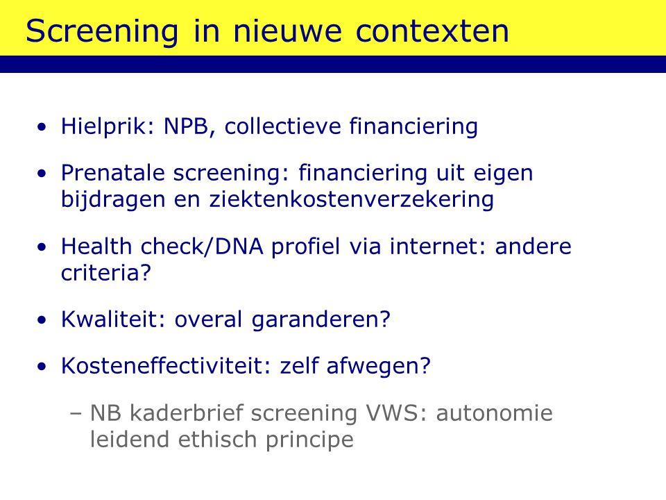 Screening in nieuwe contexten Hielprik: NPB, collectieve financiering Prenatale screening: financiering uit eigen bijdragen en ziektenkostenverzekerin