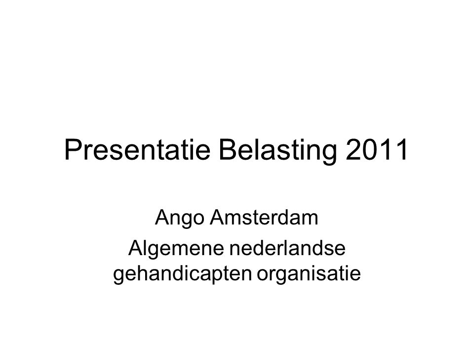 Presentatie Belasting 2011 Ango Amsterdam Algemene nederlandse gehandicapten organisatie
