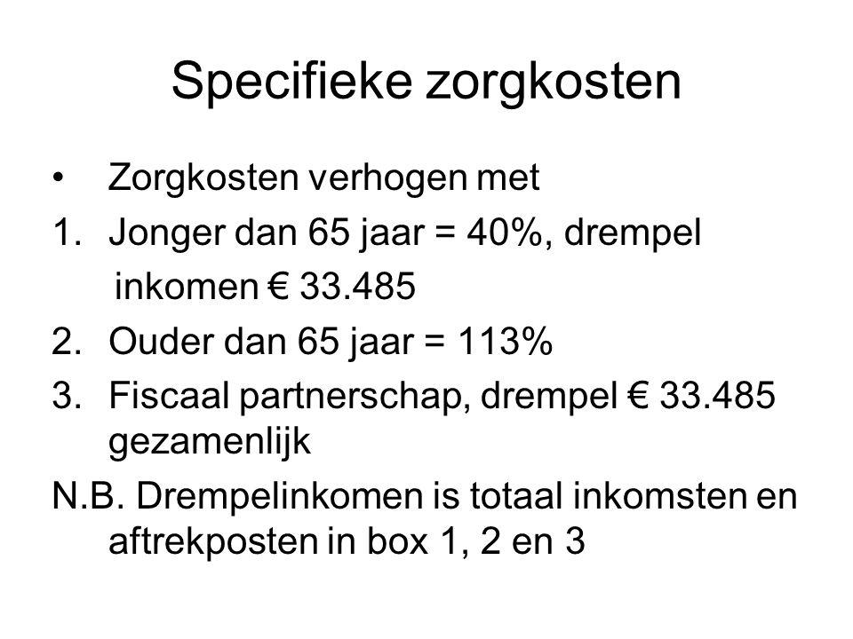 Specifieke zorgkosten Zorgkosten verhogen met 1.Jonger dan 65 jaar = 40%, drempel inkomen € 33.485 2.Ouder dan 65 jaar = 113% 3.Fiscaal partnerschap,