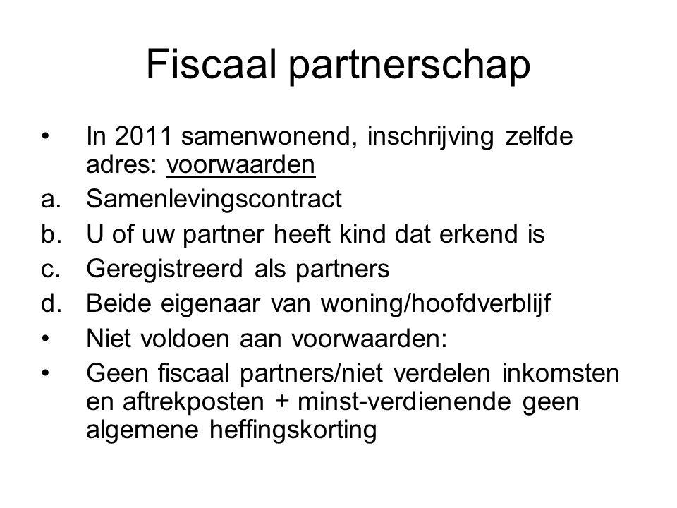 Fiscaal partnerschap In 2011 samenwonend, inschrijving zelfde adres: voorwaarden a.Samenlevingscontract b.U of uw partner heeft kind dat erkend is c.G
