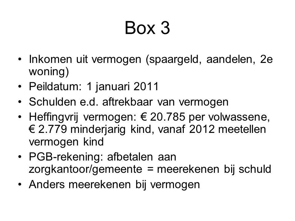 Box 3 Inkomen uit vermogen (spaargeld, aandelen, 2e woning) Peildatum: 1 januari 2011 Schulden e.d. aftrekbaar van vermogen Heffingvrij vermogen: € 20