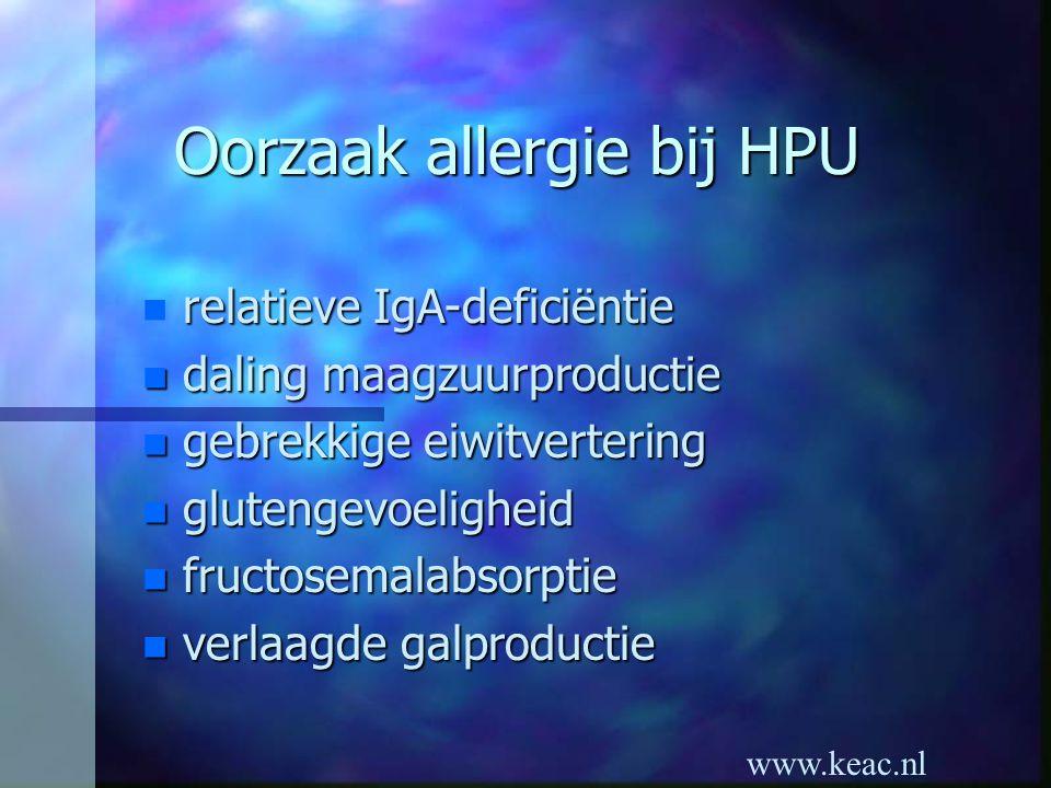 www.keac.nl Oorzaak allergie bij HPU relatieve IgA-deficiëntie n relatieve IgA-deficiëntie n daling maagzuurproductie n gebrekkige eiwitvertering n gl