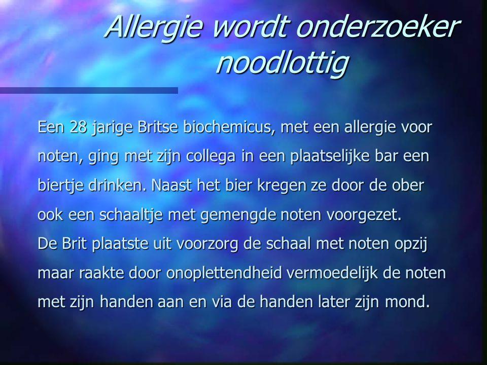 Allergie wordt onderzoeker noodlottig Een 28 jarige Britse biochemicus, met een allergie voor noten, ging met zijn collega in een plaatselijke bar een
