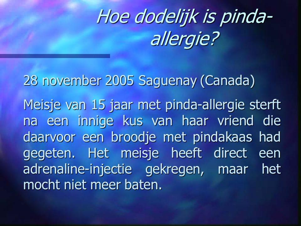 Hoe dodelijk is pinda- allergie? 28 november 2005 Saguenay (Canada) Meisje van 15 jaar met pinda-allergie sterft na een innige kus van haar vriend die