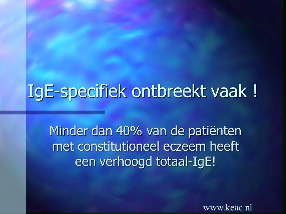 www.keac.nl IgE-specifiek ontbreekt vaak ! Minder dan 40% van de patiënten met constitutioneel eczeem heeft een verhoogd totaal-IgE!