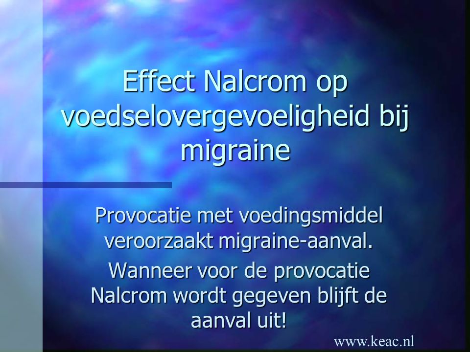 www.keac.nl Effect Nalcrom op voedselovergevoeligheid bij migraine Provocatie met voedingsmiddel veroorzaakt migraine-aanval. Wanneer voor de provocat