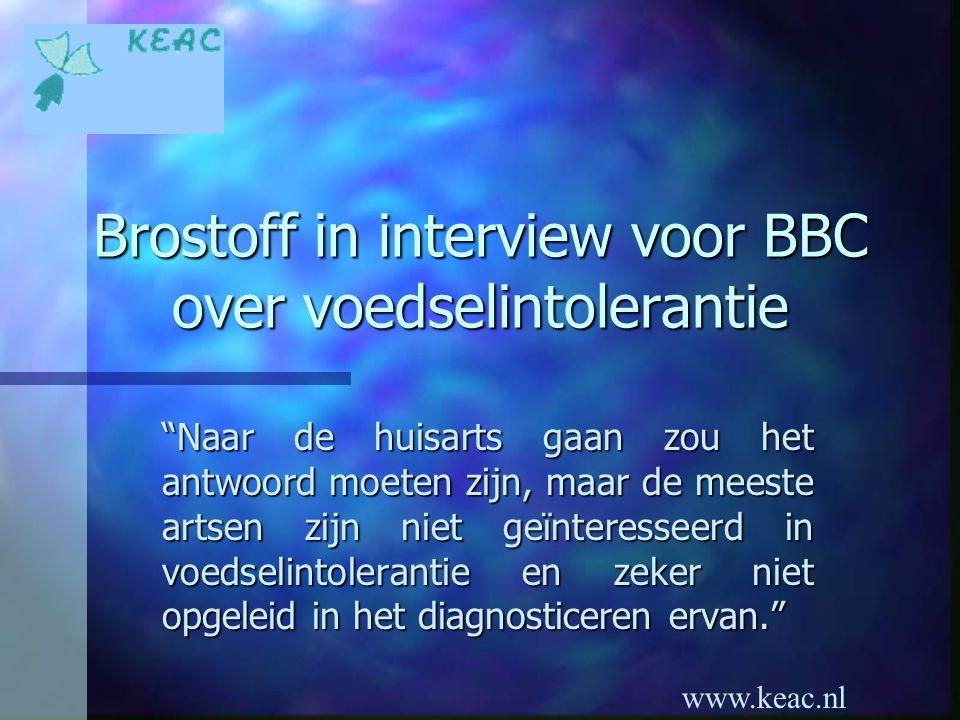 """www.keac.nl Brostoff in interview voor BBC over voedselintolerantie """"Naar de huisarts gaan zou het antwoord moeten zijn, maar de meeste artsen zijn ni"""