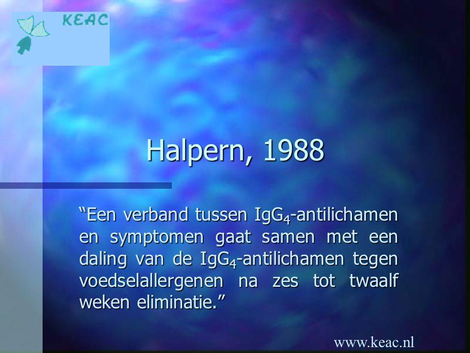 """www.keac.nl Halpern, 1988 """"Een verband tussen IgG 4 -antilichamen en symptomen gaat samen met een daling van de IgG 4 -antilichamen tegen voedselaller"""