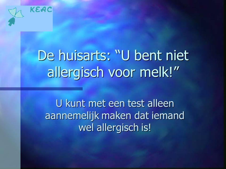"""De huisarts: """"U bent niet allergisch voor melk!"""" U kunt met een test alleen aannemelijk maken dat iemand wel allergisch is!"""