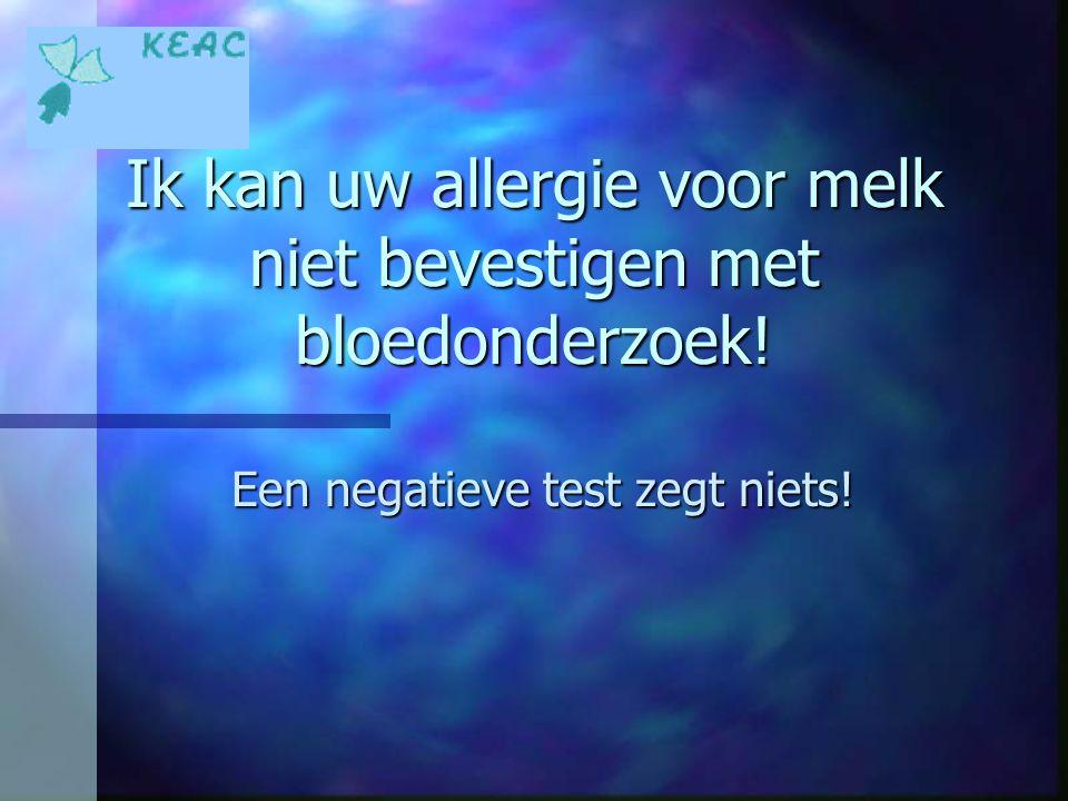 Ik kan uw allergie voor melk niet bevestigen met bloedonderzoek! Een negatieve test zegt niets!