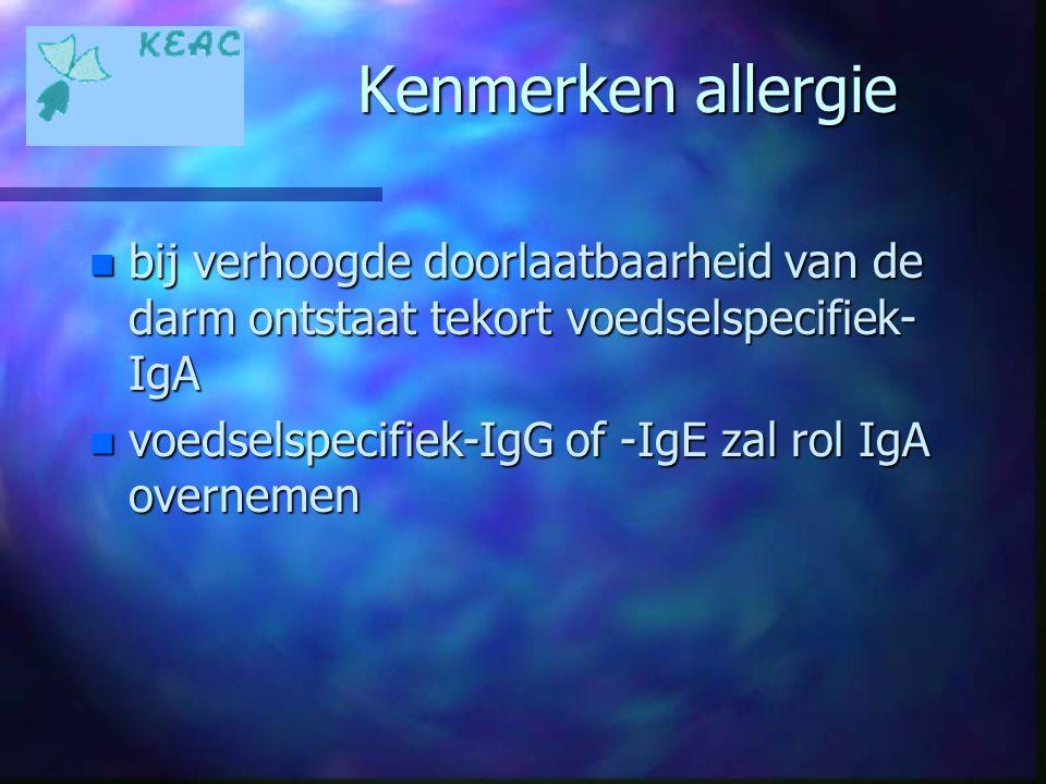 Kenmerken allergie n bij verhoogde doorlaatbaarheid van de darm ontstaat tekort voedselspecifiek- IgA n voedselspecifiek-IgG of -IgE zal rol IgA overn