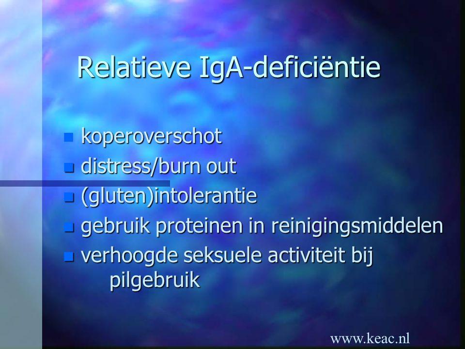 www.keac.nl Relatieve IgA-deficiëntie koperoverschot n koperoverschot n distress/burn out n (gluten)intolerantie n gebruik proteinen in reinigingsmidd