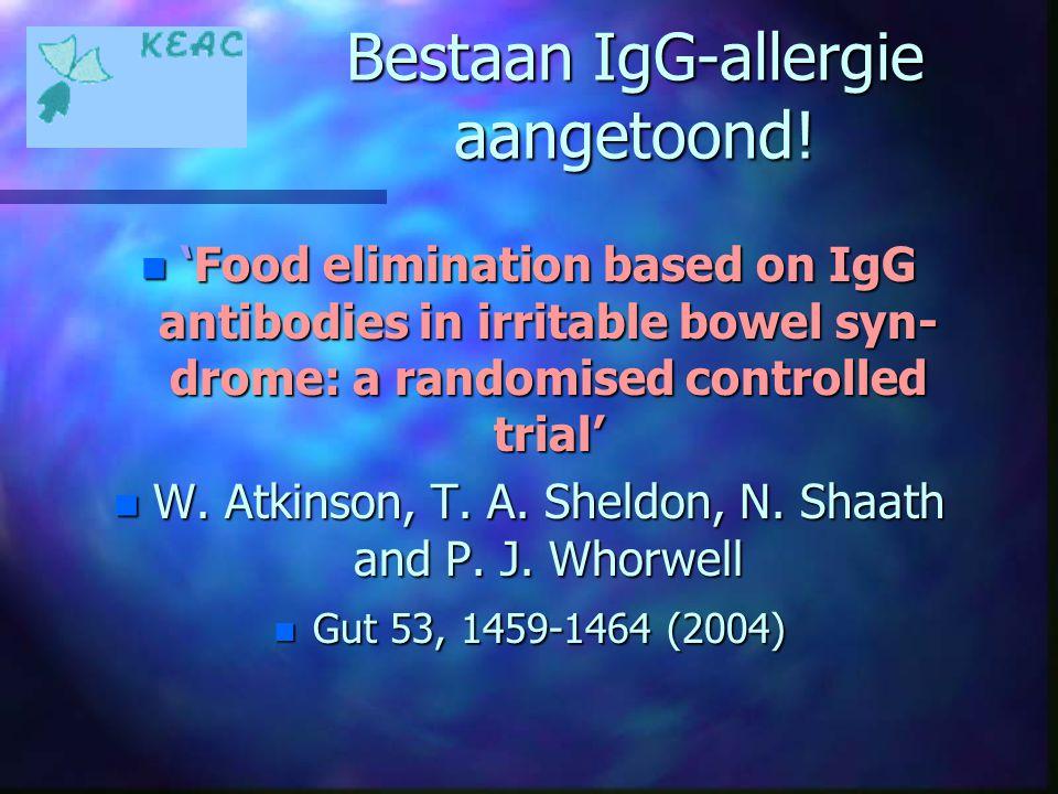 Bestaan IgG-allergie aangetoond! n 'Food elimination based on IgG antibodies in irritable bowel syn- drome: a randomised controlled trial' n W. Atkins
