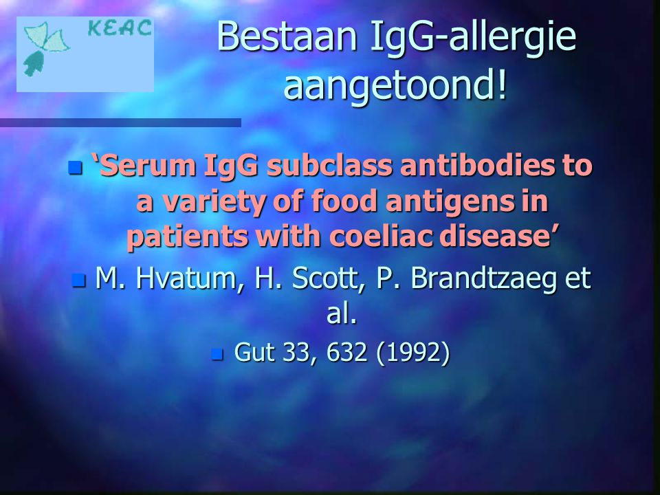 Bestaan IgG-allergie aangetoond! n 'Serum IgG subclass antibodies to a variety of food antigens in patients with coeliac disease' n M. Hvatum, H. Scot