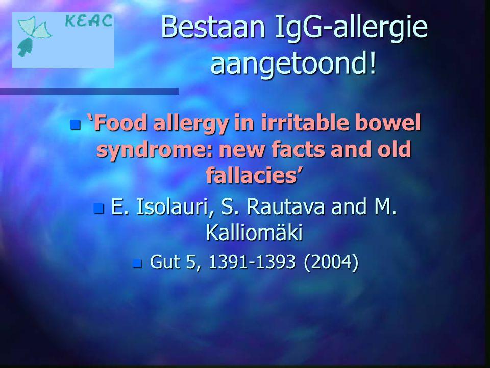 Bestaan IgG-allergie aangetoond! n 'Food allergy in irritable bowel syndrome: new facts and old fallacies' n E. Isolauri, S. Rautava and M. Kalliomäki
