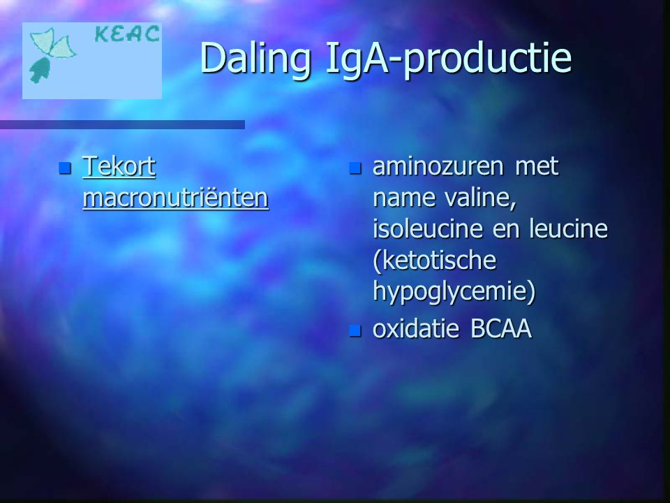 Daling IgA-productie n Tekort macronutriënten n aminozuren met name valine, isoleucine en leucine (ketotische hypoglycemie) n oxidatie BCAA