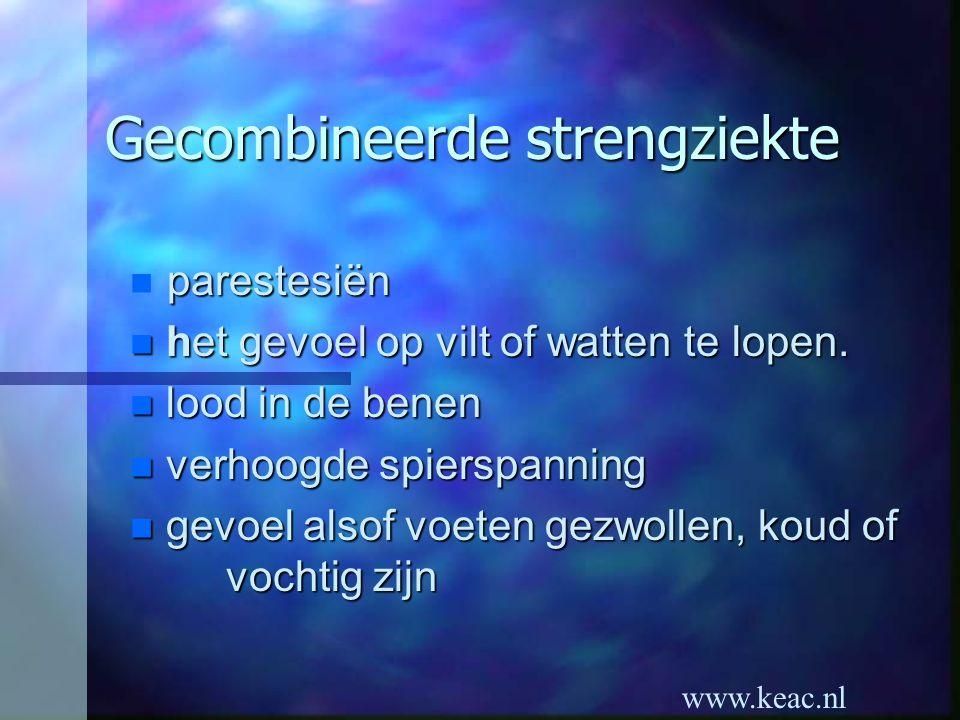 www.keac.nl Gecombineerde strengziekte parestesiën n het gevoel op vilt of watten te lopen. n lood in de benen n verhoogde spierspanning gevoel alsof
