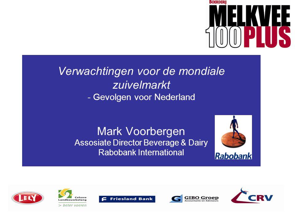 Verwachtingen voor de mondiale zuivelmarkt - Gevolgen voor Nederland Mark Voorbergen Assosiate Director Beverage & Dairy Rabobank International Mark V