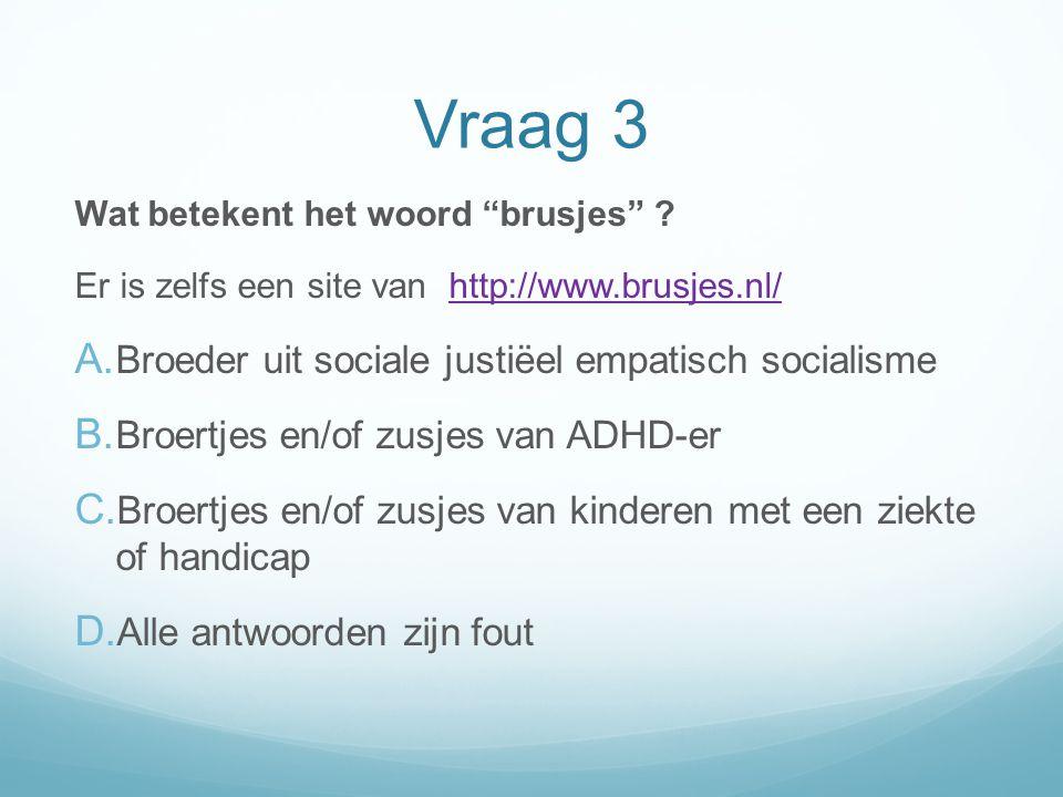"""Vraag 3 Wat betekent het woord """"brusjes"""" ? Er is zelfs een site van http://www.brusjes.nl/http://www.brusjes.nl/ A. Broeder uit sociale justiëel empat"""