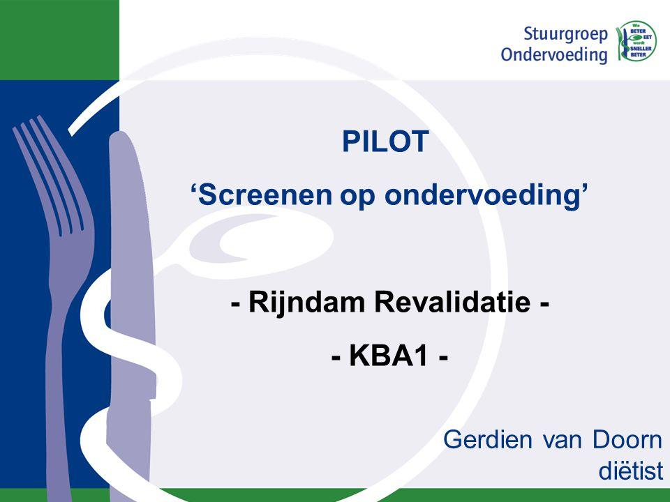 PILOT 'Screenen op ondervoeding' - Rijndam Revalidatie - - KBA1 - Gerdien van Doorn diëtist