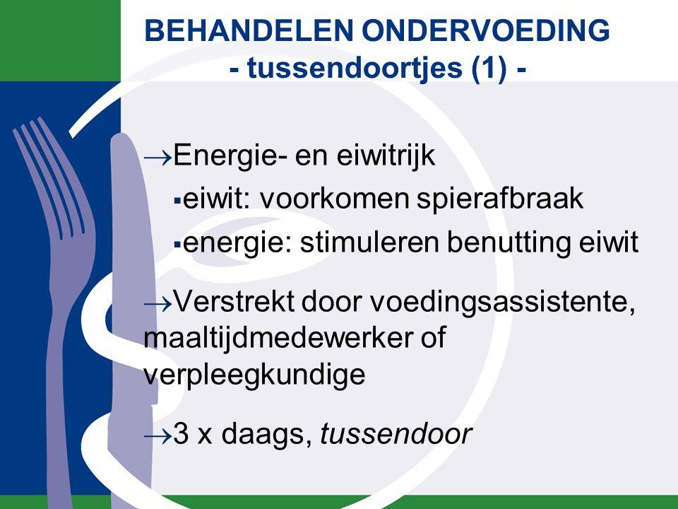BEHANDELEN ONDERVOEDING - tussendoortjes (1) -  Energie- en eiwitrijk  eiwit: voorkomen spierafbraak  energie: stimuleren benutting eiwit  Verstre