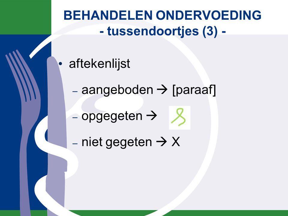 aftekenlijst – aangeboden  [paraaf] – opgegeten  – niet gegeten  X BEHANDELEN ONDERVOEDING - tussendoortjes (3) -