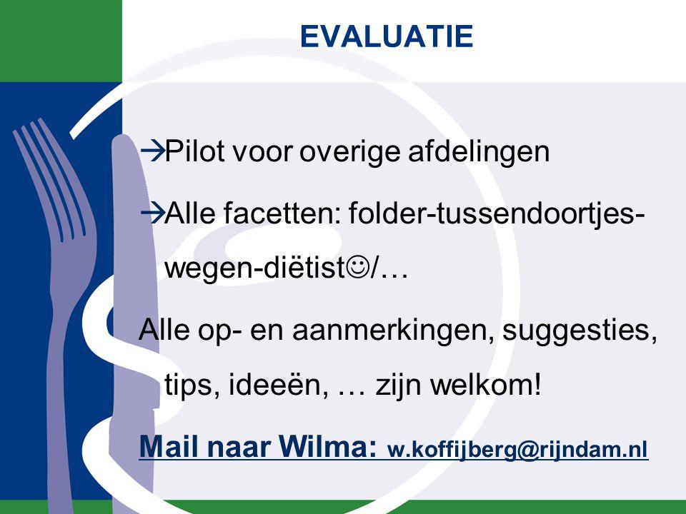  Pilot voor overige afdelingen  Alle facetten: folder-tussendoortjes- wegen-diëtist /… Alle op- en aanmerkingen, suggesties, tips, ideeën, … zijn welkom.