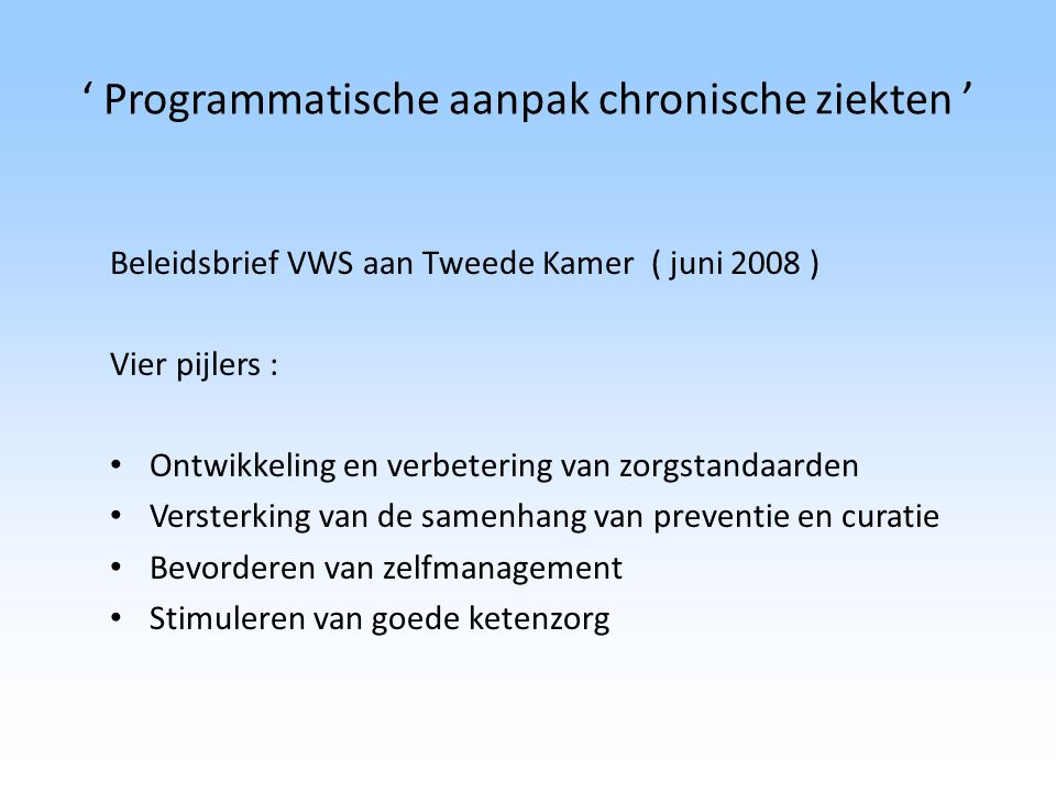' Programmatische aanpak chronische ziekten ' Beleidsbrief VWS aan Tweede Kamer ( juni 2008 ) Vier pijlers : Ontwikkeling en verbetering van zorgstand
