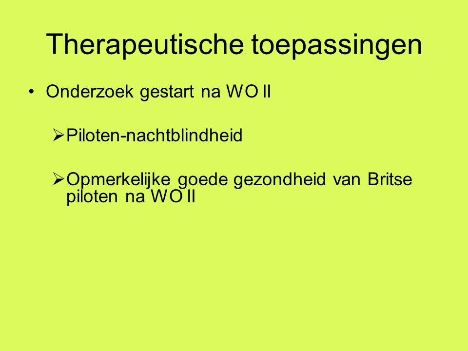 Therapeutische toepassingen Onderzoek gestart na WO II  Piloten-nachtblindheid  Opmerkelijke goede gezondheid van Britse piloten na WO II