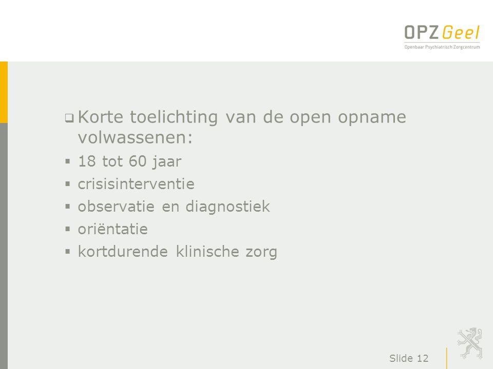 Slide 12  Korte toelichting van de open opname volwassenen:  18 tot 60 jaar  crisisinterventie  observatie en diagnostiek  oriëntatie  kortduren
