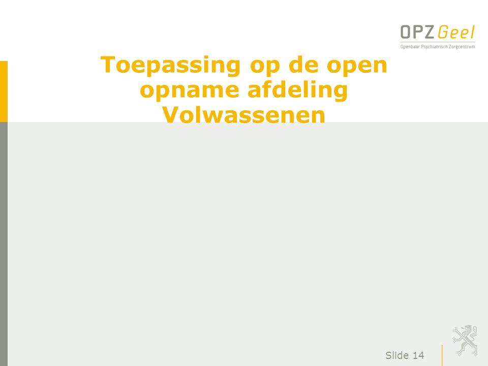 Slide 14 Toepassing op de open opname afdeling Volwassenen
