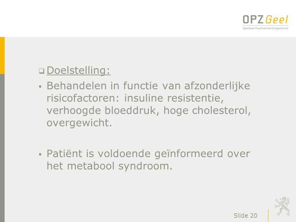Slide 20  Doelstelling:  Behandelen in functie van afzonderlijke risicofactoren: insuline resistentie, verhoogde bloeddruk, hoge cholesterol, overge