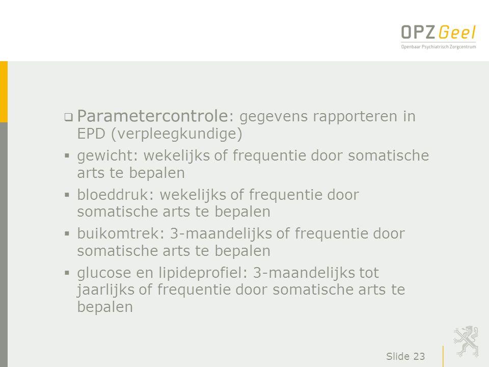 Slide 23  Parametercontrole : gegevens rapporteren in EPD (verpleegkundige)  gewicht: wekelijks of frequentie door somatische arts te bepalen  bloe