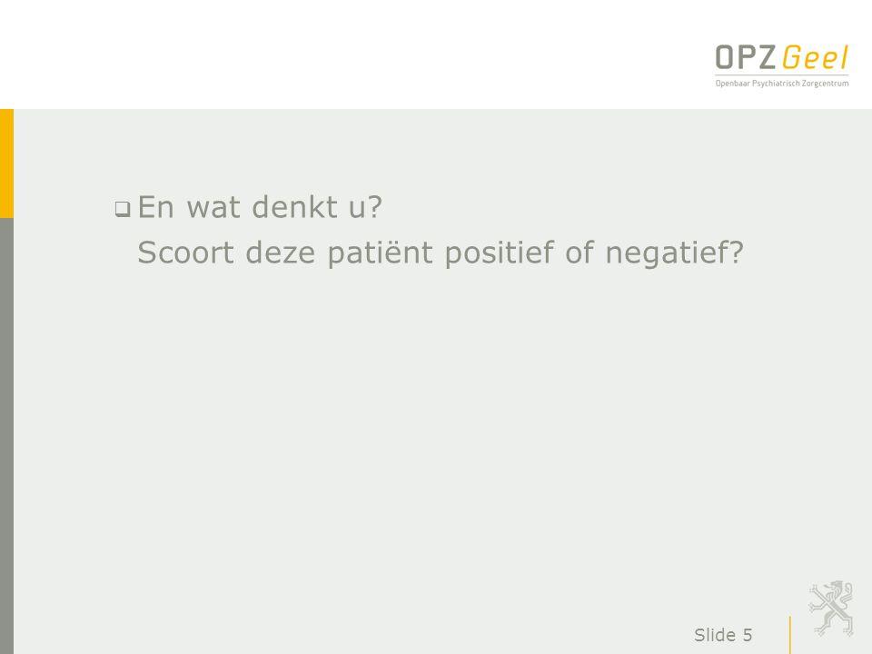 Slide 5  En wat denkt u? Scoort deze patiënt positief of negatief?