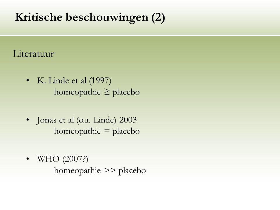 K. Linde et al (1997) homeopathie ≥ placebo Jonas et al (o.a. Linde) 2003 homeopathie = placebo WHO (2007?) homeopathie >> placebo Kritische beschouwi