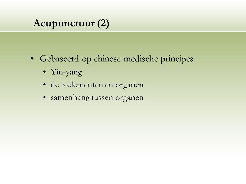Acupunctuur (2) Gebaseerd op chinese medische principes Yin-yang de 5 elementen en organen samenhang tussen organen