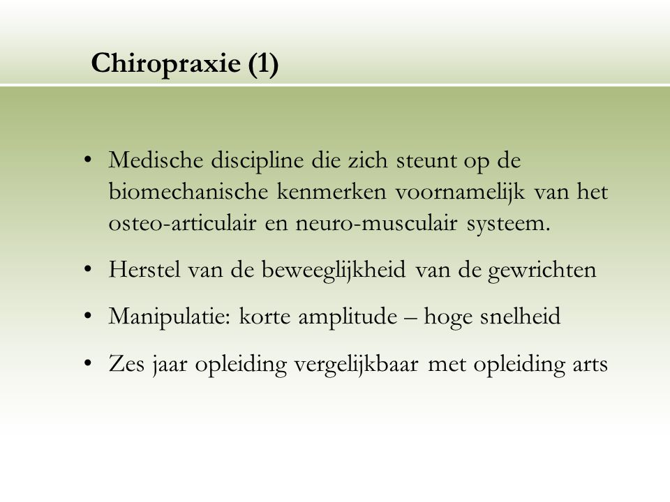 Chiropraxie (1) Medische discipline die zich steunt op de biomechanische kenmerken voornamelijk van het osteo-articulair en neuro-musculair systeem. H
