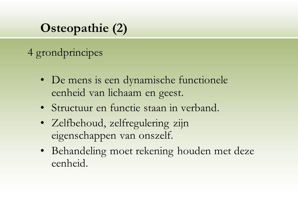 Osteopathie (2) De mens is een dynamische functionele eenheid van lichaam en geest. Structuur en functie staan in verband. Zelfbehoud, zelfregulering