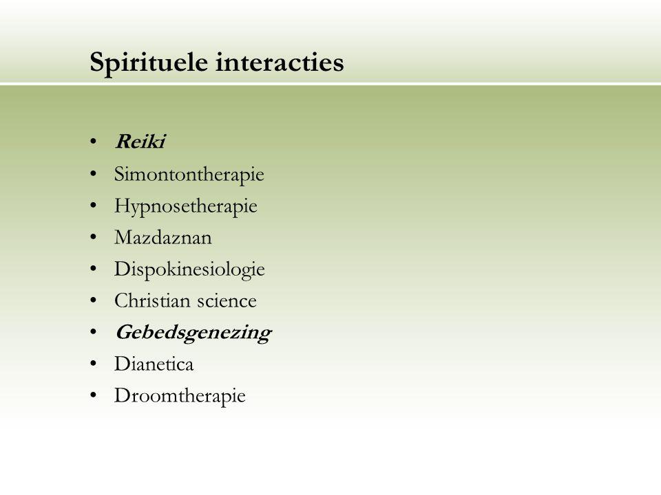Spirituele interacties Reiki Simontontherapie Hypnosetherapie Mazdaznan Dispokinesiologie Christian science Gebedsgenezing Dianetica Droomtherapie